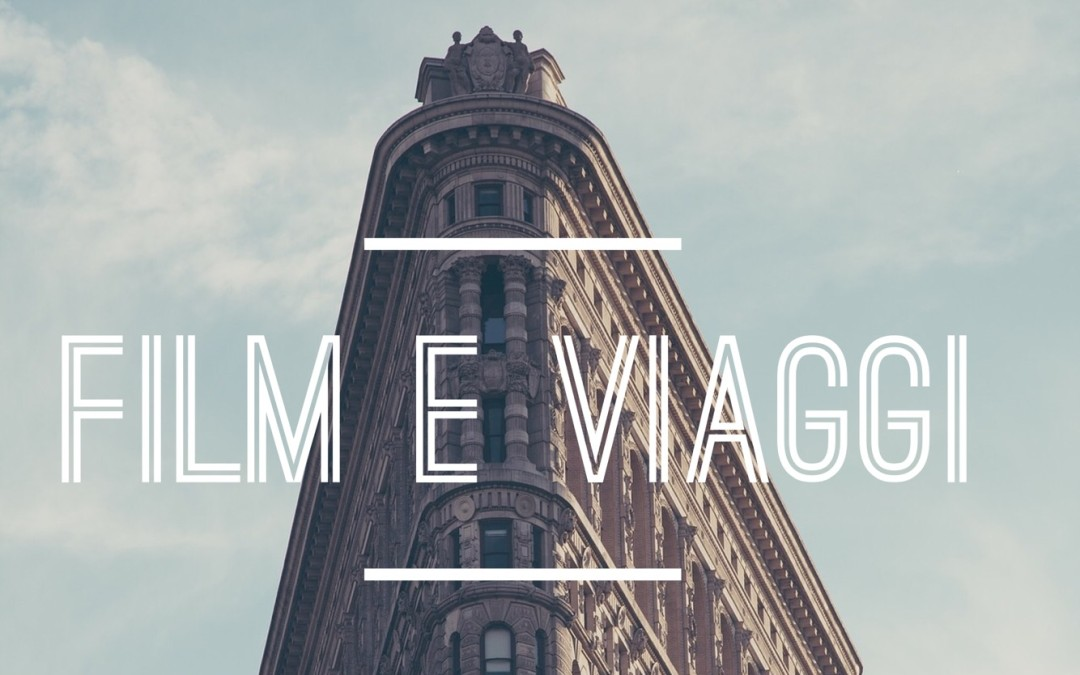 Cinema e Viaggi: le location dei film