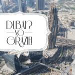 Dubai: 3 motivi per i quali non ci hai convinti