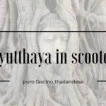 Ayutthaya in scooter: puro fascino thailandese